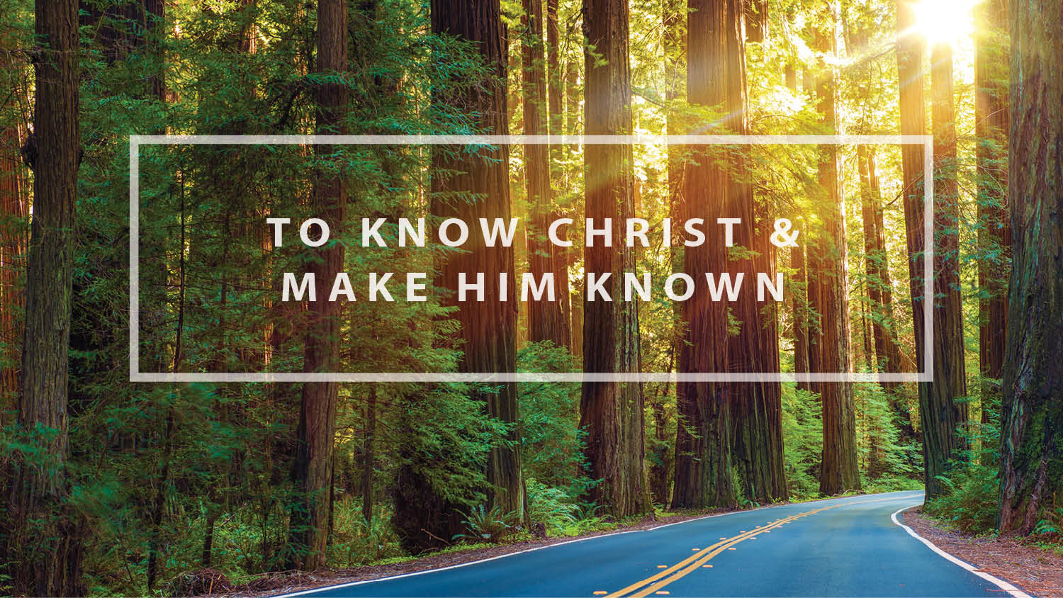 To Know Christ and Make Him Known